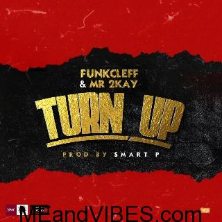 Funkcleff & Mr 2Kay – Turn Up Mp3 Download