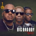Odozi Ft Reminisce And Zoro – Big Bad Boy