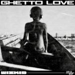 Wizkid – Ghetto Love