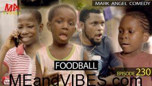 Mark Angel Comedy – Foodball (Episode 230) Mp4