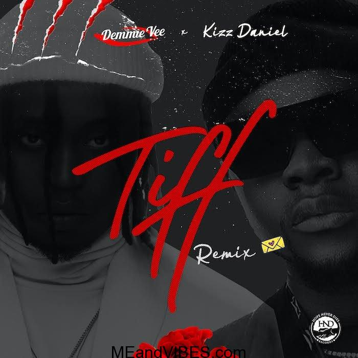 Demmie Vee Ft. Kizz Daniel Tiff Remix Mp3 Music Download