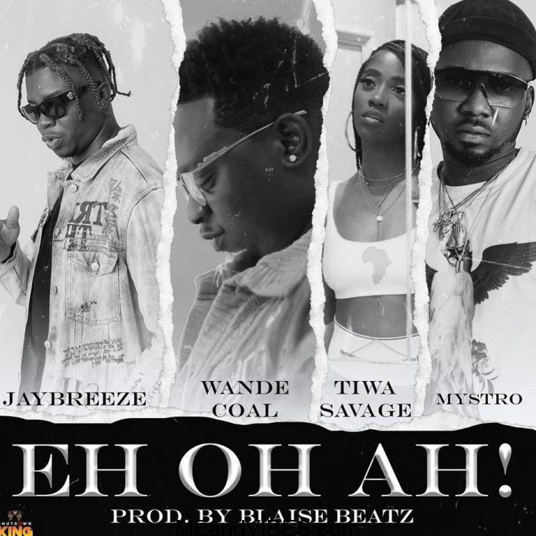 JayBreeze – Eh Oh Ah! ft. Wande Coal, Tiwa Savage, Mystro