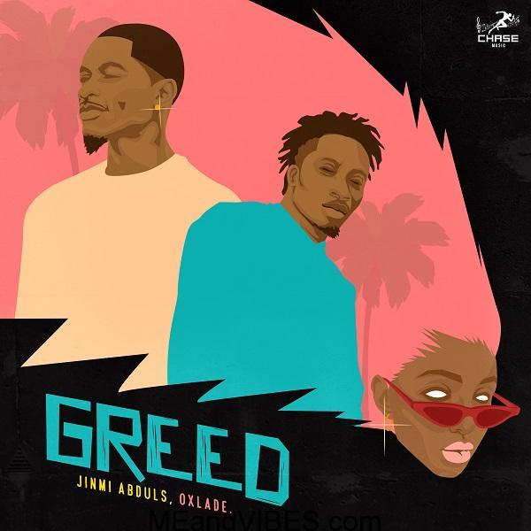 Jinmi Abduls & Oxlade – Greed