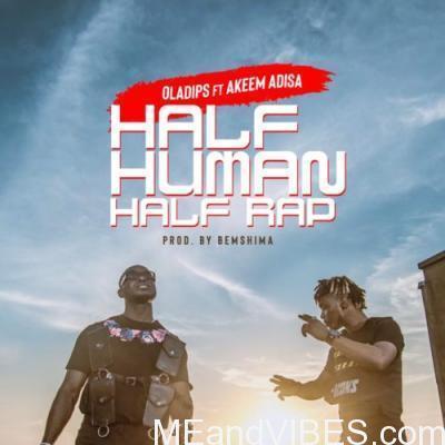 Oladips – Half Human Half Rap ft. Adisa Mp3 Download