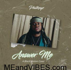 Philkeyz – Answer Me (A Black Motion Cover)
