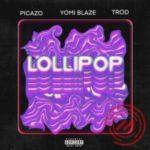 Yomi Blaze ft Picazo x Trod – Lollipop