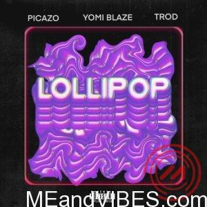 Yomi Blaze ft Picazo x Trod – Lollipop