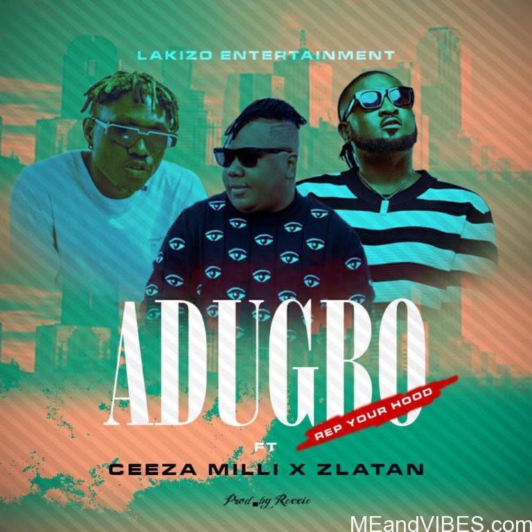 Ceeza Milli – Adugbo x Zlatan & Lakizo Ent