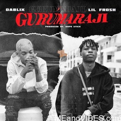 Dablixx – Gurumaraji ft. Lil Frosh