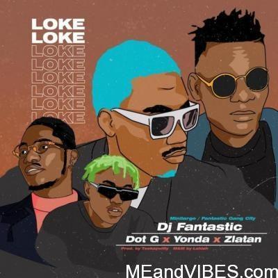 DJ Fantastic – Loke Loke ft. Dot G x Zlatan & Yonda