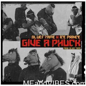 Ice Prince – Give A Phuck
