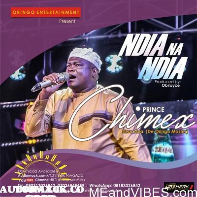 Prince Chimex Nwaazia – Ndia Na Ndia