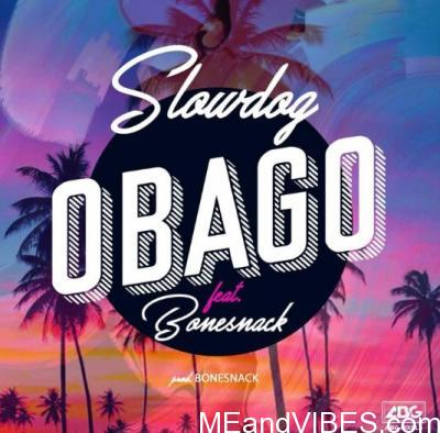 SlowDog ft. Bonesnack – Obago
