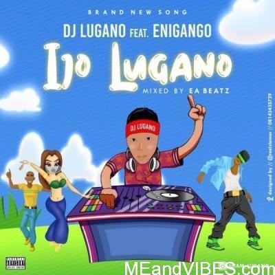 DJ Lugano Ft. Enigango – Ijo Lugano
