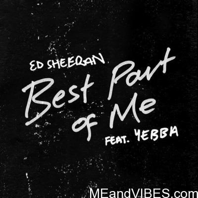 MUSIC: Ed Sheeran Ft. Yebba – Best Part of Me