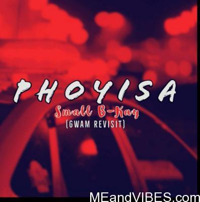 S-Africa: Small B-Kay – Phoyisa (Gwam Revisit)