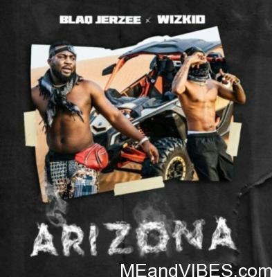 Wizkid Ft. Blaq Jerzee – Arizona