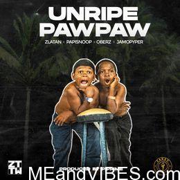 Zlatan – Unripe Pawpaw (Papisnoop, Oberz, Jamopyper)