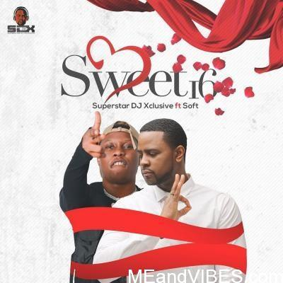 DJ Xclusive – Sweet 16 ft. Soft