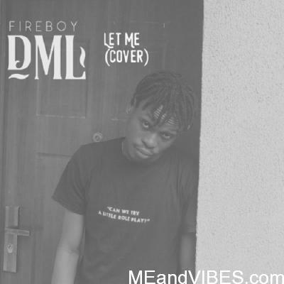 Fireboy DML – Let Me (Cover)