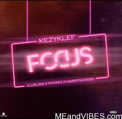 KezyKlef ft. illbliss X Phyno X Harrysong – Focus