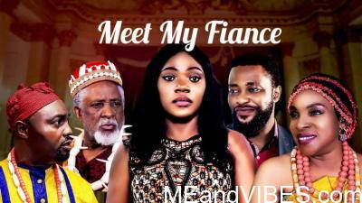 Meet My Fiancé – Nollywood Movie