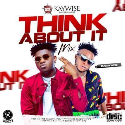 Mixtape: DJ Kaywise – Think About it (Dj Mix)