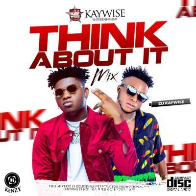 Mixtape: DJ Kaywise – Think About it (Dj Mix)