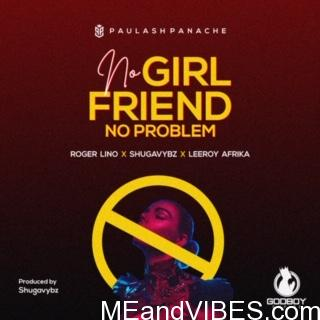 Roger Lino – No Girlfriend No Problem Ft. Shugavybz & Leeroy Afrika