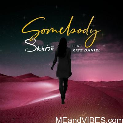 Skiibii – Somebody ft. Kizz Daniel