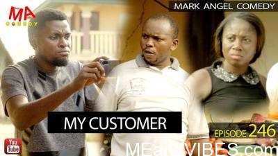 VIDEO: Mark Angel Comedy – MY CUSTOMER (Episode 246)