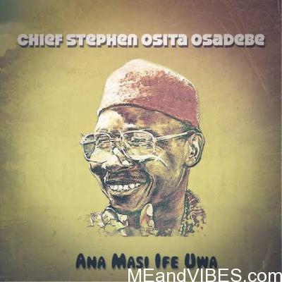 Chief Osita Steven Osadebe – Ana Masi Ife Uwa