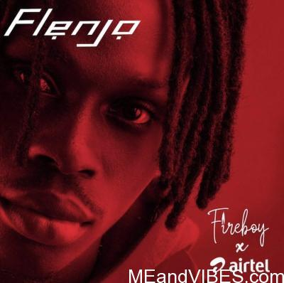 Fireboy ft. Airtel – Flenjo