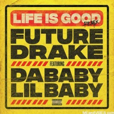 Future & Drake – Life Is Good (Remix) ft Lil Baby & DaBaby