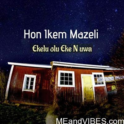Ikem Mazeli – Ekele Olu Eke Na Uwa
