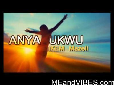 Ikem Mazeli - Anya Ukwu