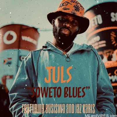 Juls – Soweto Blues ft. Busiswa, Jaz Karis