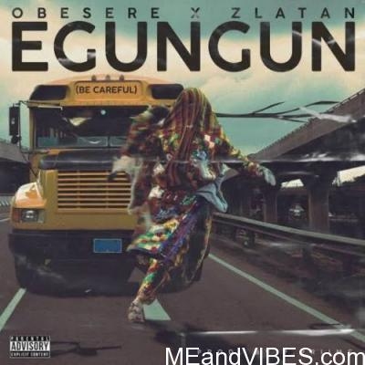 Obesere Ft. Zlatan – Egungun Be Careful