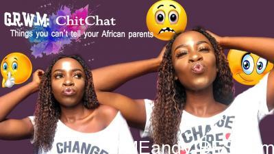 GRWM: ChitChat | Things you can't tell your African parents