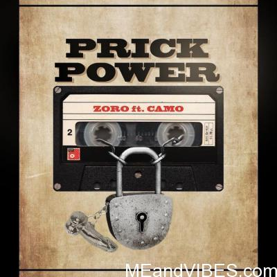 Zoro – Prick Power ft. Camo Blaizz