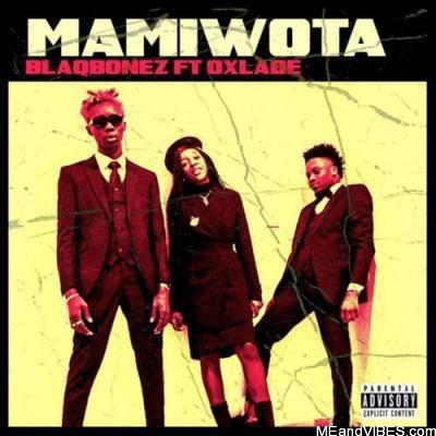 Blaqbonez Ft. Oxlade – Mamiwota