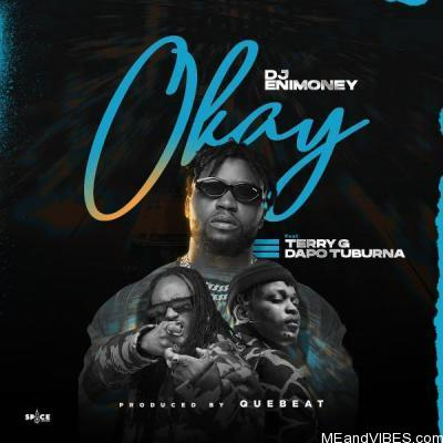 DJ Enimoney Ft. Terry G & Dapo Tuburna – Okay