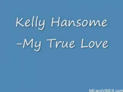 Kelly Hansome – My True Love