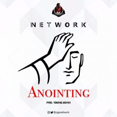 Oga Network – Anointing