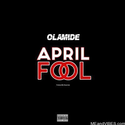 Olamide – April Fool (Prod. Young Jonn)