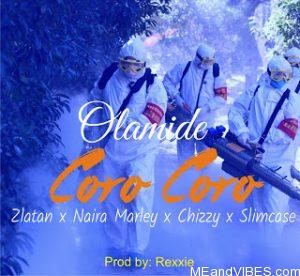 Olamide Ft. Zlatan × Naira Marley, Chizzy & Slimcase – Coro Coro