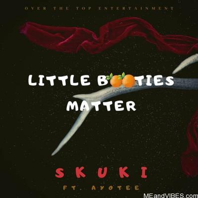 Skuki – Little Booties Matter ft. Ayotee
