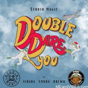 Studio Magic Ft. Dremo, Yonda & Ichaba – Double Dare You