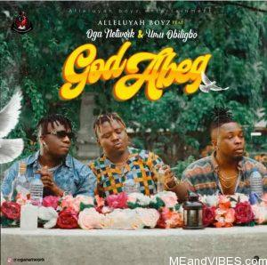 Alleluyah Boyz – God Abeg Ft. Umu Obiligbo & Oga Network
