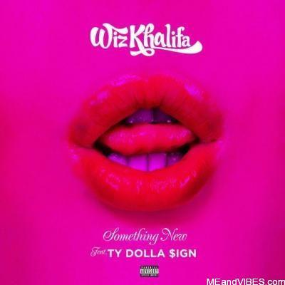 Wiz Khalifa – Something New Ft Ty Dolla Sign